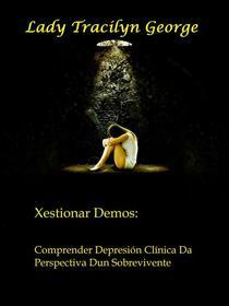 Xestionar Demos: Comprender Depresión Clínica Da Perspectiva Dun Sobrevivente