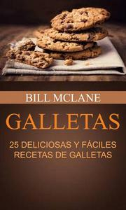 Galletas: 25 Deliciosas y Fáciles Recetas de Galletas