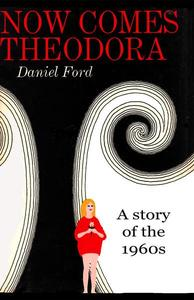 Now Comes Theodora: A Story of the 1960s