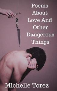 Poems About Love And Other Dangerous Things