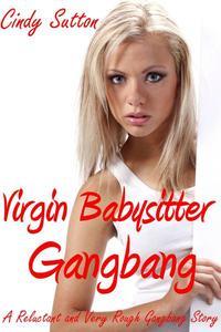 Virgin Babysitter Gang Bang