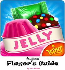 Candy Crush Jelly Saga: An Unofficial Marvelous and Jellylicious , Tricks, Strategies, and Helpful hints to Play and Win with Three Star High Score