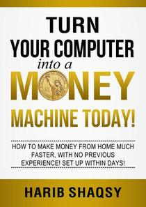 Turn Your Computer into a Money Machine Today