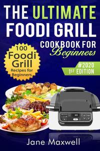 The Ultimate Foodi Grill Cookbook for  Beginners : 100 Ninja Foodi Multi-cooker  Grill Recipes for Beginners and  Advanced Users