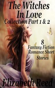 The Witches in Love Collection Part 1 & 2: 8 Fantasy Fiction Romance Short Stories