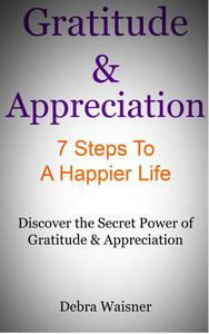 Gratitude & Appreciation 7 Steps To A Happier Life
