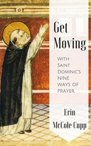 Get Moving With St. Dominic's Nine Ways of Prayer