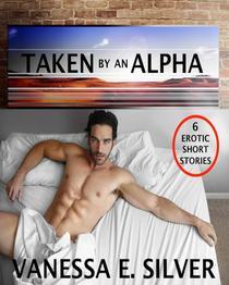 Taken By An Alpha – 6 Erotic Short Stories