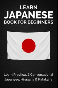 Learn Japanese Book For Beginners : Learn Practical & Conversational Japanese, Hiragana & Katakana
