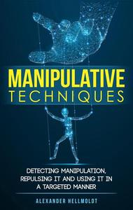 Manipulative Techniques: Detecting Manipulation, Repulsing it and Using it in a Targeted Manner
