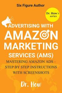 Six Figure Author: Advertising with Amazon Marketing Services (AMS) - Mastering Amazon Ads Step-by-step instructions with screenshots