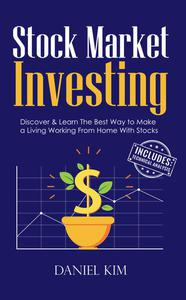 Stock Market Investing: Discover & Learn The Best Way to Make a Living Working From Home With Stocks