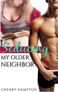 Seducing My Older Neighbor