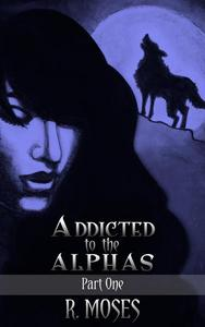 Addicted to the Alphas: Part One