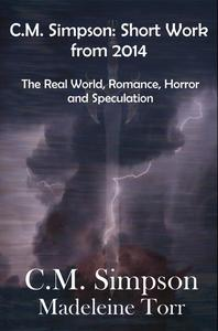 C.M. Simpson: Short Works from 2014, Vol. 1: The Real World, Horror and Speculation