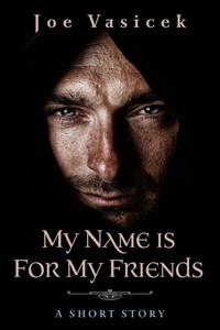 My Name Is For My Friends