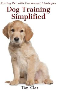 Dog Training Simplified: Raising Pet with Convenient Strategies