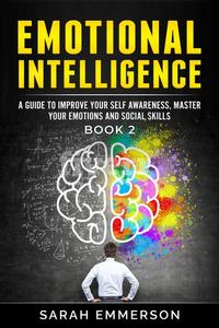 EMOTIONAL INTELLIGENCE 2 :  How to Raise Your EQ and Improve Your Relationships Easily