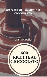 600 Ricette al Cioccolato