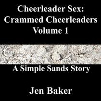 Cheerleader Sex: Crammed Cheerleaders 1 A Simple Sands Story