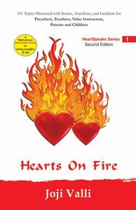 Hearts on Fire (101 topics illustrated with stories, anecdotes, and incidents for preachers, teachers, value instructors, parents and children) by Joji Valli