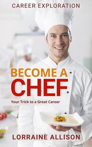 Become a Chef : Your Trick to a Great Career