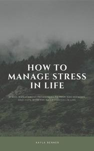 How To Manage Stress In Life: Stress Management Techniques