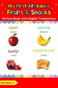 My First Afrikaans Fruits & Snacks Picture Book with English Translations