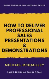 How to Deliver Professional Sales Presentations and Demonstrations