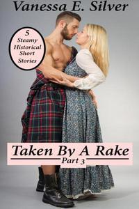 Taken By A Rake Part 3 - 5 Steamy Historical Short Stories
