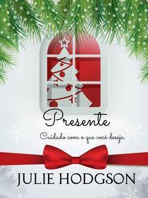 O Presente (cuidado com o quê você deseja)