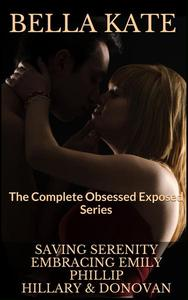 Saving Serenity, Embracing Emily, Phillip, Hiilary & Donovan - The Complete Obsessed Exposed Series