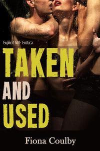 Taken and Used (Explicit M/F Erotica)