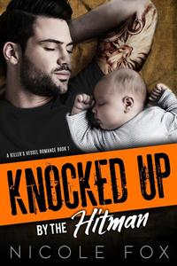 Knocked Up by the Hitman: A Mafia Romance