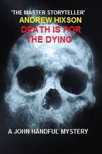 Death Is For The Dying - A John Handful Novel # 3