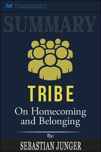 Summary of Tribe: On Homecoming and Belonging by Sebastian Junger
