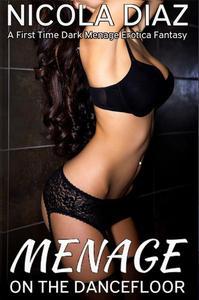 Menage on the Dancefloor - A First Time Dark Menage Erotica Fantasy