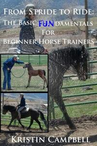 From Stride to Ride; Basic Fundamentals for Beginner Horse Trainers