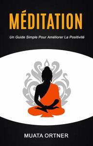 Méditation : Un guide simple pour améliorer la positivité