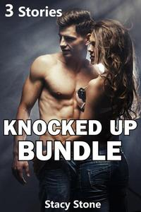 Knocked Up Bundle (3 Stories Collection Older Younger Hot Erotica Submissive XXX Sex Creampie Bareback Breeding BBW)