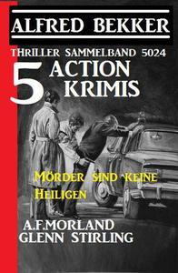 5 Action Krimis: Mörder sind keine Heiligen: Thriller Sammelband 5024