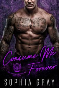 Consume Me Forever: A Bad Boy Motorcycle Club Romance