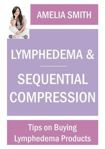 Lymphedema and Sequential Compression: Tips on Buying Lymphedema Products