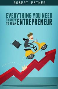 Everything You Need to Know to be an Entrepreneur