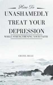 How to Unashamedly Treat Your Depression While Strengthening Your Faith