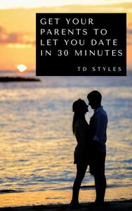 Get Your Parents to Let You Date in 30 Minutes