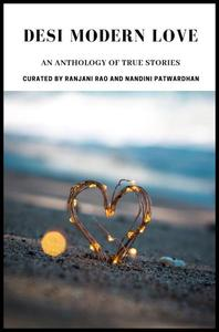 Desi Modern Love: An Anthology of True Stories