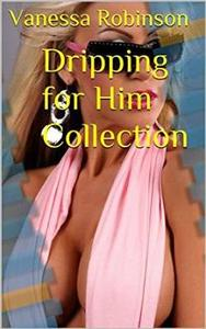 Dripping for Him Collection