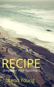 RECIPE (Empower Your Spirit man)
