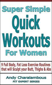 Super Simple Quick Workouts For Women - Fat Loss Exercise Routines For Sculpting Your Butt, Thighs And Abs